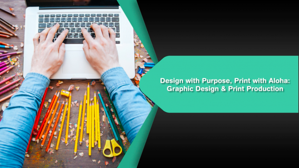 Design with Purpose, Print with Aloha